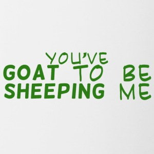 Goat / Farm: You've Goat To Be Sheeping Me - Contrasting Mug