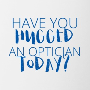Optician: Have you hugged an optician today? - Contrasting Mug
