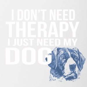i dont need a therapy i just need my dog - Tasse zweifarbig