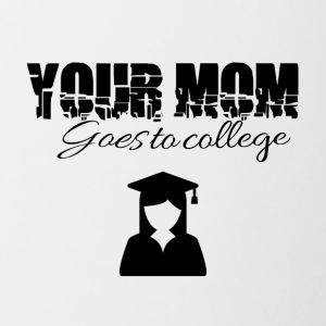 Your mom is going to college - Tasse zweifarbig