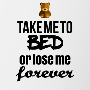 Take me to bed or lose me forever - Tasse zweifarbig
