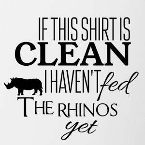 If this shirt is clean I have not fed the rhinos - Contrasting Mug