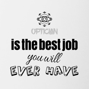 Optician is the best job you will ever have - Contrasting Mug