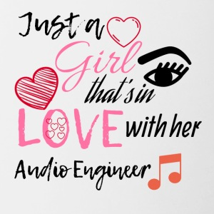 Just a girl that's in love with her Audio Engineer - Tasse zweifarbig