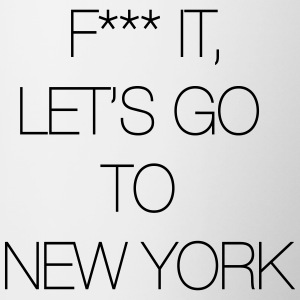 Fuck it, let's go to New York
