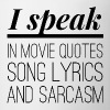 I speak in movie quotes, song lyrics and sarcasm - Mug