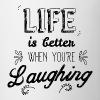 Life better when you're laughing - Mug