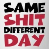 Same Shit - Different Day - Tasse