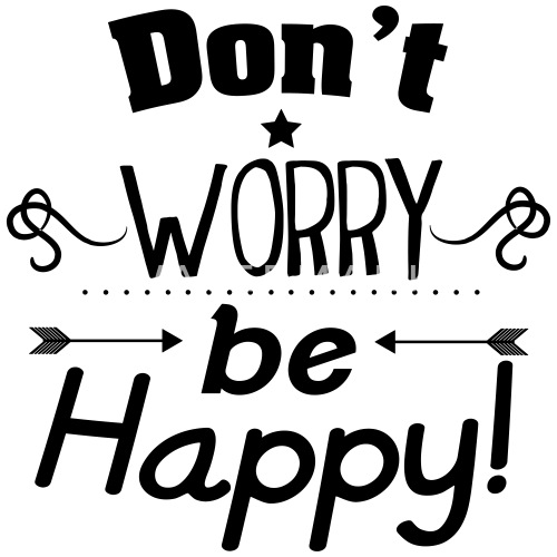 Dont Worry Be Happy Mok Spreadshirt