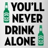 You'll Never Drink Alone / Alcool Alcohol Alkohol - Tasse