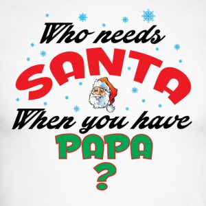 WHO NEEDS SANTA WHEN YOU HAVE PAPA..