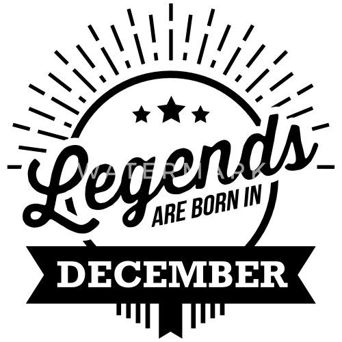 Legends Are Born In December Geburtstag Dezember Von Rockitshirts