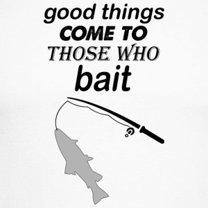 good things come to those who bait - Men's Long Sleeve Baseball T-Shirt
