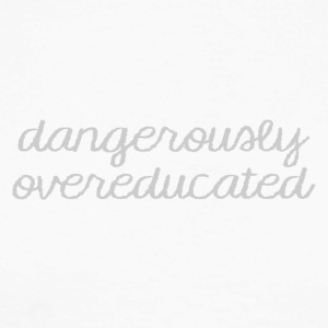 High School / Graduation: Dangerously Overeducated - Men's Long Sleeve Baseball T-Shirt