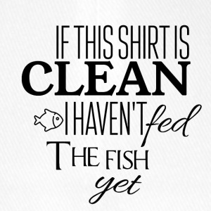 If this shirt is clean I have not fed the fish yet - Flexfit Baseball Cap