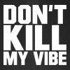 Don't Kill My Vibe - Gorra de béisbol Flexfit
