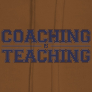 Coach / Trainer: Coaching Is Teaching - Women's Premium Hoodie