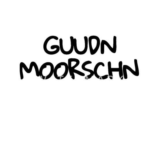 Guten Morgen Guudn Moorschn Sachsen Dialekt Shirt Frauen