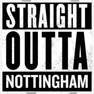 Straight Outta Nottingham