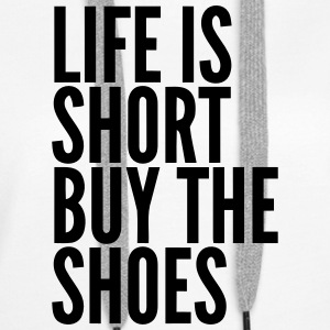 Life is short buy shoes  sayings - Women's Premium Hoodie