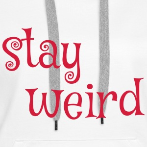 funny saying - STAY WEIRD - stay so crazy - Women's Premium Hoodie