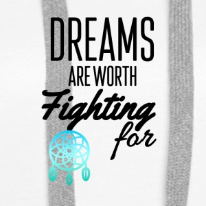 Dreams are worth fighting for - Women's Premium Hoodie