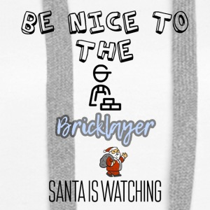 Be nice to the Bricklayer Santa is watching - Women's Premium Hoodie