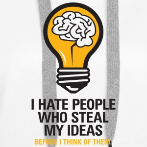 I Hate People Who Steal My Ideas! - Women's Premium Hoodie