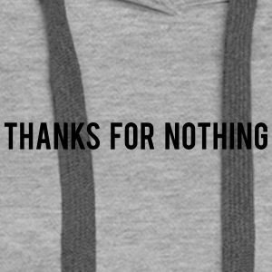 Thanks For Nothing - Women's Premium Hoodie