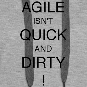 AGILE IS NOT QUICK AND DIRTY! - Women's Premium Hoodie