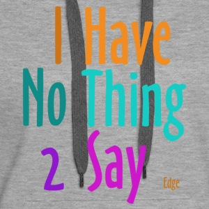 I_have_nothing_to_say - Sweat-shirt à capuche Premium pour femmes
