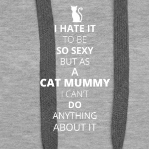 Hate it be sexy cant do anything CAT MUMMY - Women's Premium Hoodie