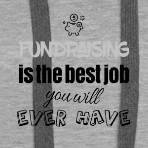 Fundraising is the best job you will ever have - Frauen Premium Hoodie
