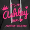 its an ashley thing you wouldnt understa - Women's Premium Hoodie