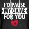 I'd Pause My Game For You - Vrouwen Premium hoodie