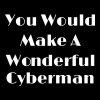 You Would Make A Wonderful Cyberman - Premium hettegenser for kvinner