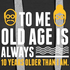 Always 10 Years Older Than I Am! - Women's Premium Hoodie