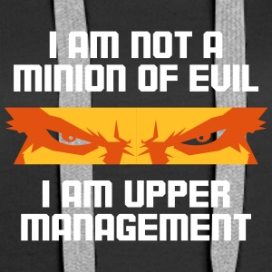 I'm Not A Minion Of Evil. I Am Upper Management! - Women's Premium Hoodie