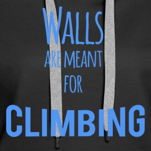 Walls are Meant for Climbing - Women's Premium Hoodie