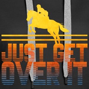 Just get over it horse show horse - Women's Premium Hoodie