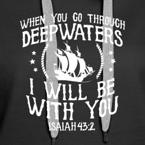 When you go through deep waters I will be with you - Women's Premium Hoodie