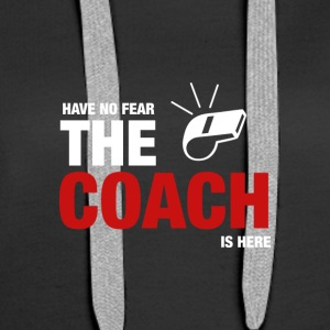 Have No Fear The Coach on täällä - Naisten premium-huppari