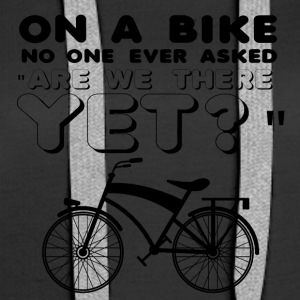 "Cycling: On a bike no one ever asked ""Are we there - Women's Premium Hoodie"