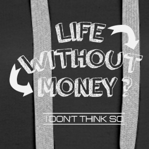 Life without money? - Women's Premium Hoodie