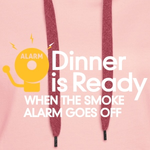 Dinner Is Ready When The Smoke Alarm Is Ringing - Women's Premium Hoodie