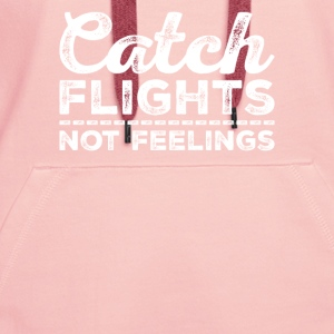 Catch flights NOT feelings - Go on vacation - Women's Premium Hoodie