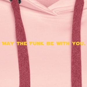 May the FUNK be with you - Felpa con cappuccio premium da donna