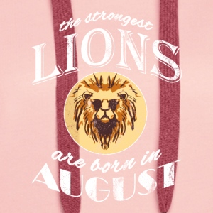 The strongest lions are born in August! - Women's Premium Hoodie