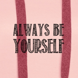 Always be yourself - Sweat-shirt à capuche Premium pour femmes