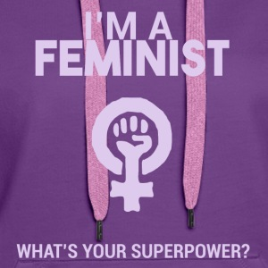 I am a feminist, what's your super power? - Women's Premium Hoodie